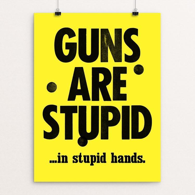 GUNS ARE STUPID by Mister Furious