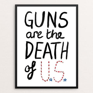 "Guns are the Death of U.S. by Crystal Sacca 12"" by 16"" Print / Framed Print The Gun Show"