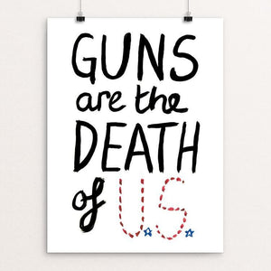 "Guns are the Death of U.S. by Crystal Sacca 12"" by 16"" Print / Unframed Print The Gun Show"