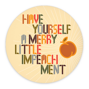 Have Yourself a Merry Little Impeachment by Trevor Messersmith 3 inch Round Button / 1 Pack Creative Action Network