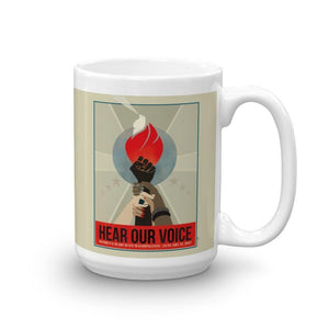 Hear Our Voice Mug by Liza Donovan 15oz Mug We Can Do It!