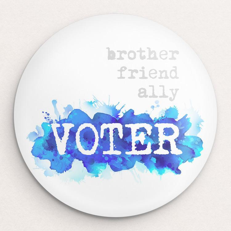 I am...brother, friend, ally, VOTER Button by Courtney Capparelle Single Buttons Vote!