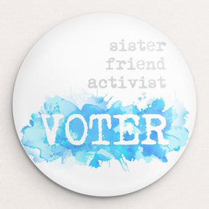 I am...sister, friend, activist, VOTER Button by Courtney Capparelle Single Buttons Vote!