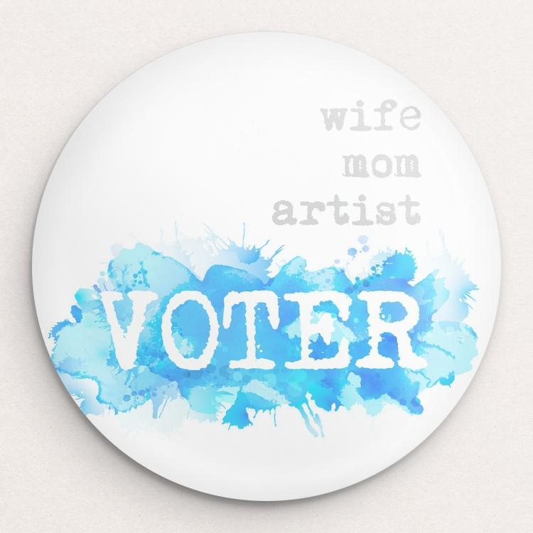I am...wife, mom, artist, VOTER Button by Courtney Capparelle Single Buttons Vote!