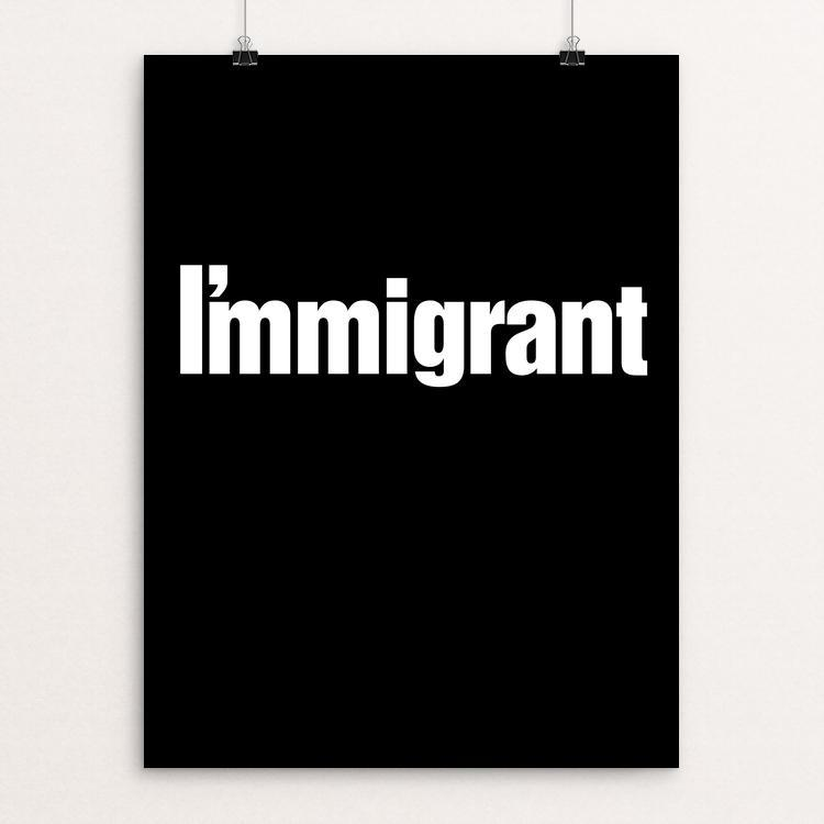 "I'mmigrant by Jan Sabach 12"" by 16"" Print / Unframed Print Creative Action Network"