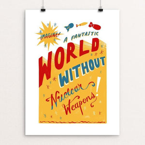 "Imagine A World Without Nuclear Weapons by Caitlin Alexander 12"" by 16"" Print / Unframed Print Demand Zero!"