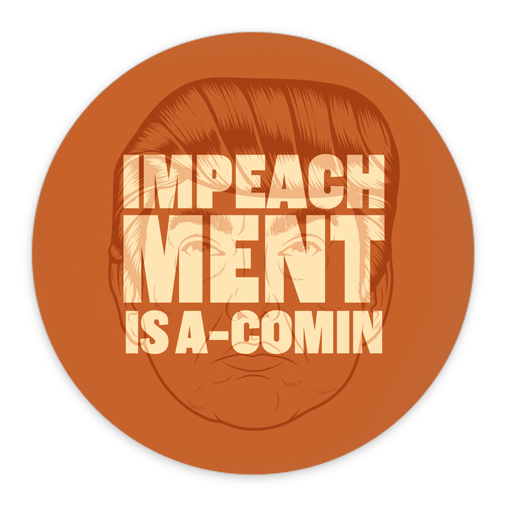 Impeachment Is A-Comin' by Roberlan Paresqui 3 inch Round Button / 1 Pack Creative Action Network