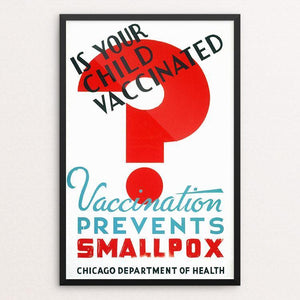 "Is your child vaccinated Vaccination prevents smallpox - Chicago Department of Health 12"" by 18"" Print / Framed Print WPA Federal Art Project"