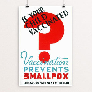 "Is your child vaccinated Vaccination prevents smallpox - Chicago Department of Health 12"" by 18"" Print / Unframed Print WPA Federal Art Project"