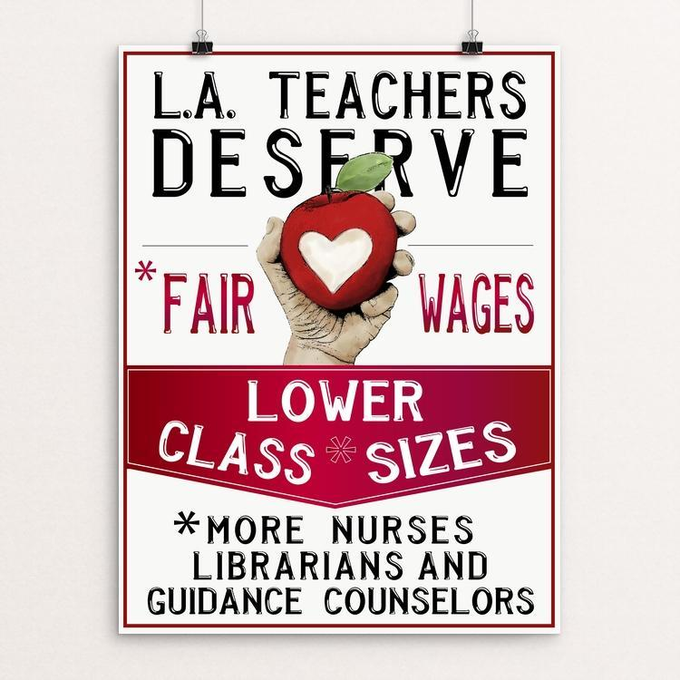 "L.A. Teachers Deserve by Brooke Fischer 12"" by 16"" Print / Unframed Print Creative Action Network"