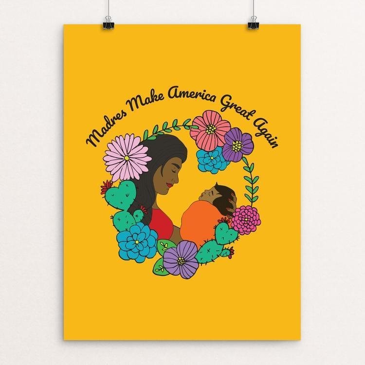 "Madres Make America Great Again by Yocelyn Riojas 12"" by 16"" Print / Unframed Print What Makes America Great"