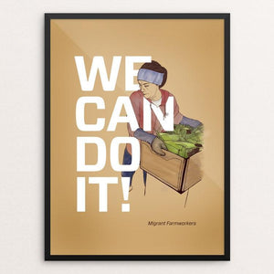 "Migrant Farmworkers by Jessica Gerlach 12"" by 16"" Print / Framed Print We Can Do It!"