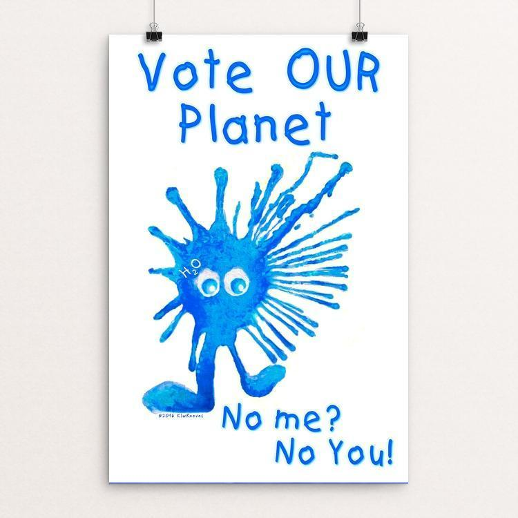 "No Me? No You! by Karen Reeves 12"" by 18"" Print / Unframed Print Vote Our Planet"