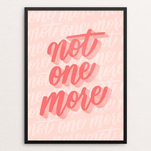 "Not One More by Brianna Schmall 12"" by 16"" Print / Framed Print Creative Action Network"