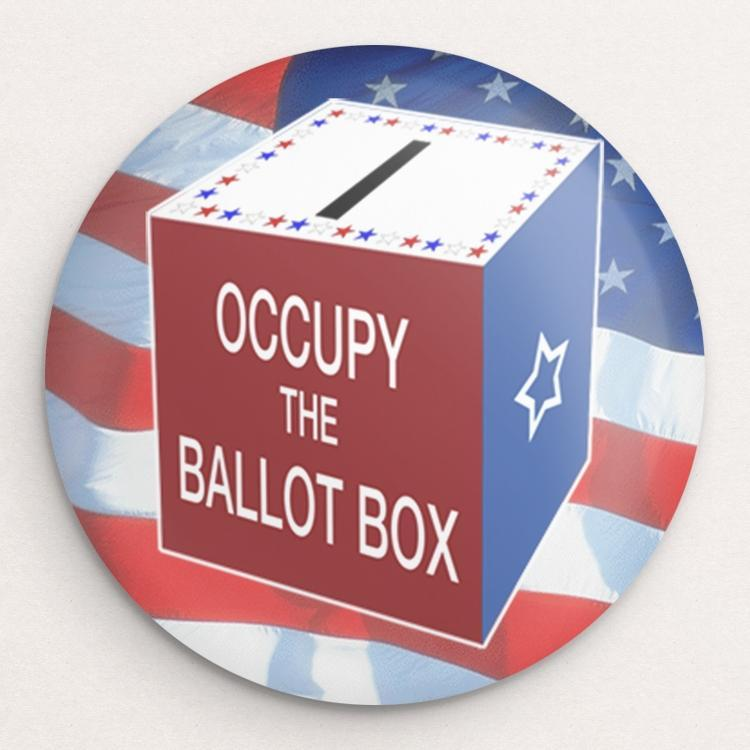 Occupy the Ballot Box Button by Anthony Iacuzzi Single Buttons Vote!