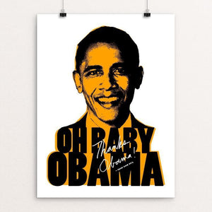 "Oh Baby Obama by Isaiah King 12"" by 16"" Print / Unframed Print Design For Obama"