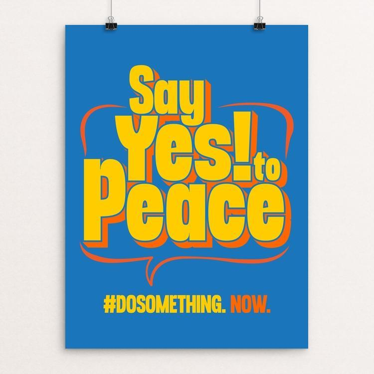 "SAY YES TO PEACE! by Roberlan Paresqui 18"" by 24"" Print / Unframed Print Creative Action Network"