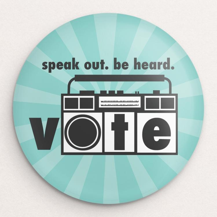 Speak out. Be heard. Button by Liza Donovan Single Buttons Vote!