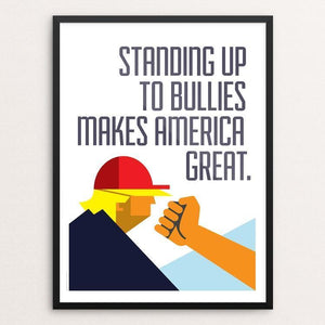 Standing Up to Bullies Makes America Great. by Luis Prado
