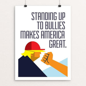 "Standing Up to Bullies Makes America Great. by Luis Prado 12"" by 16"" Print / Unframed Print What Makes America Great"