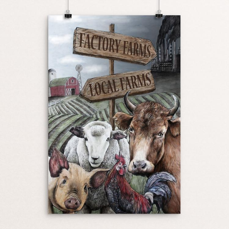 "Stop Factory Farming Choose Local Larms by Alexandra Secrieru 12"" by 18"" Print / Unframed Print Power to the Poster"