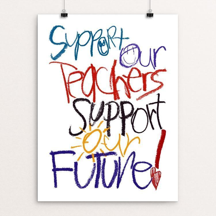 "Support Our Teachers Support Our Future! by Mark Forton 12"" by 16"" Print / Unframed Print Creative Action Network"