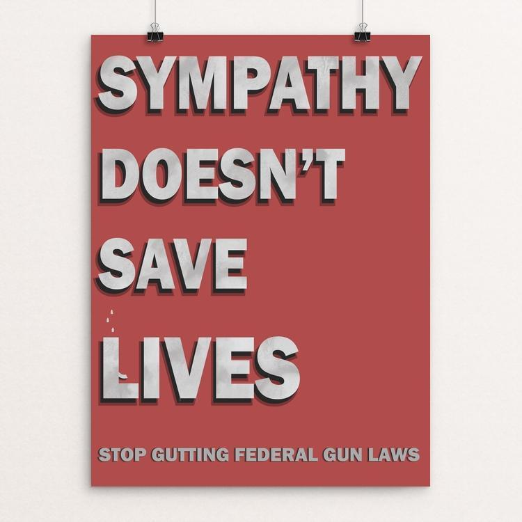 "Sympathy Doesn't Save Lives by Addison Miller 12"" by 16"" Print / Unframed Print The Gun Show"