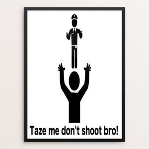 "Taze me don't shoot bro! by Trevor Cartmill-Endow 12"" by 16"" Print / Framed Print The Gun Show"