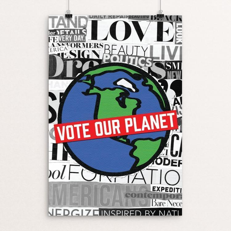 "The Media Wants You to Vote Our Planet by Jasmine Wilks 12"" by 18"" Print / Unframed Print Vote Our Planet"