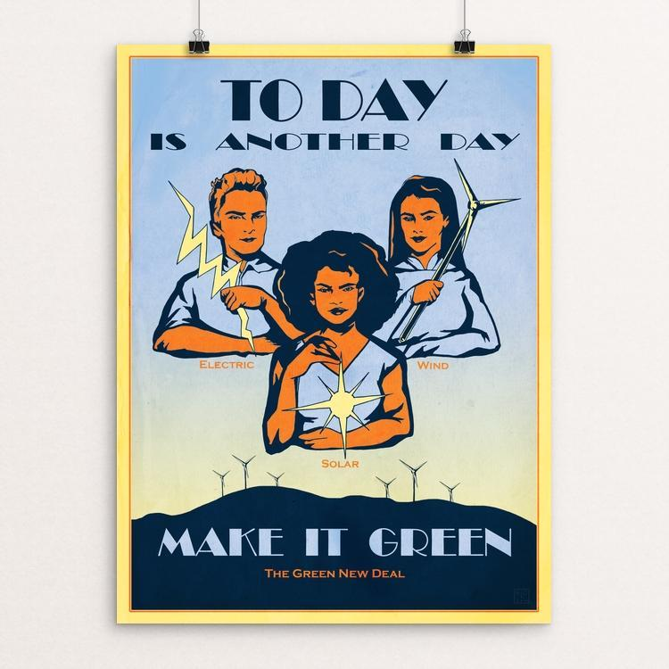 "Today Is Another Day...Make It Green. by Ryan Oakley 12"" by 16"" Print / Unframed Print Green New Deal"