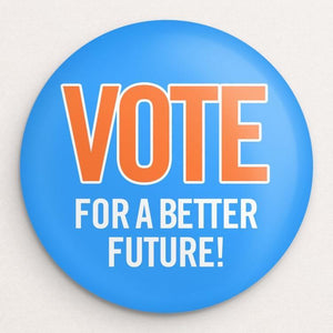 Vote For A Better Future! Button by Paul Nini