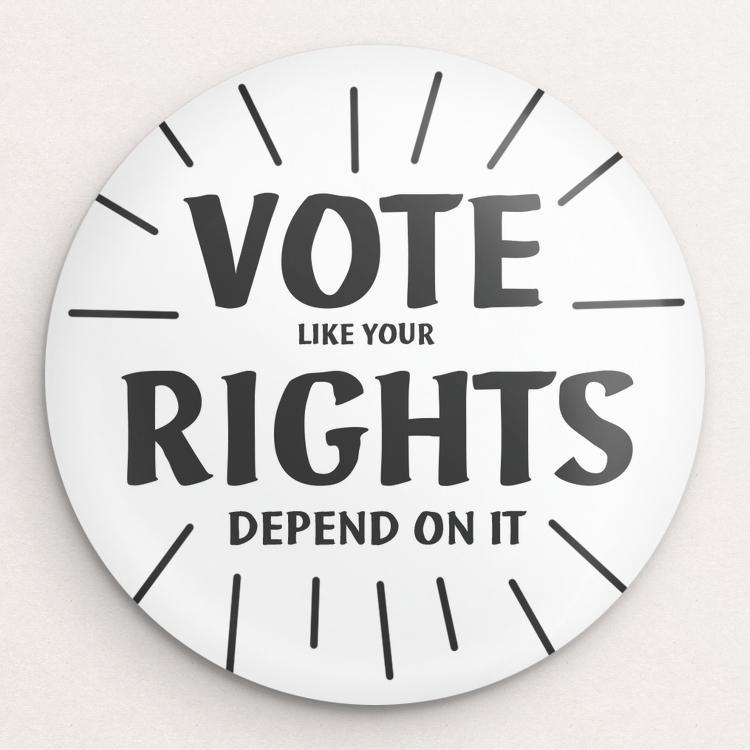 Vote like your rights depend on it Button by Amy Smith Single Buttons Vote!