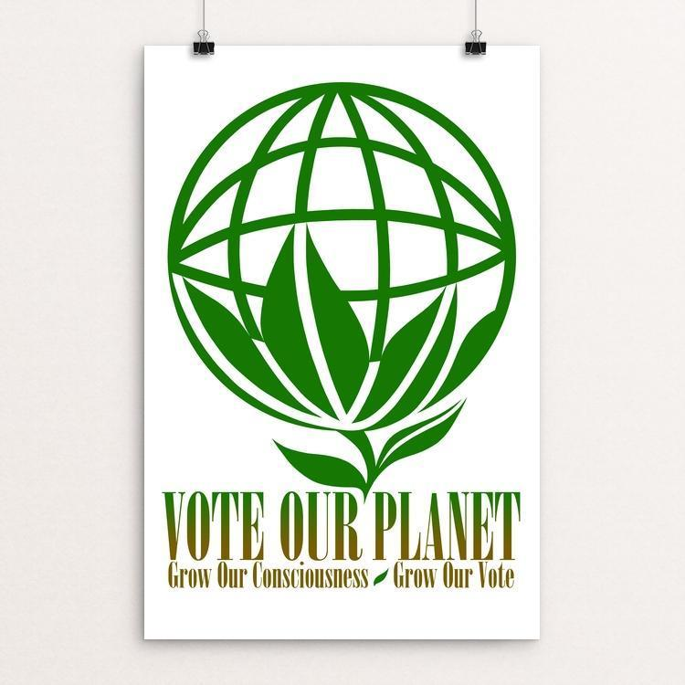 "Vote Our Planet - Grow Our Vote by Jerry Leibowitz 12"" by 18"" Print / Unframed Print Vote Our Planet"