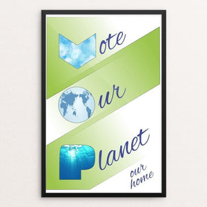 "Vote Our Planet, Our Home by Harley Armentrout 12"" by 18"" Print / Framed Print Vote Our Planet"