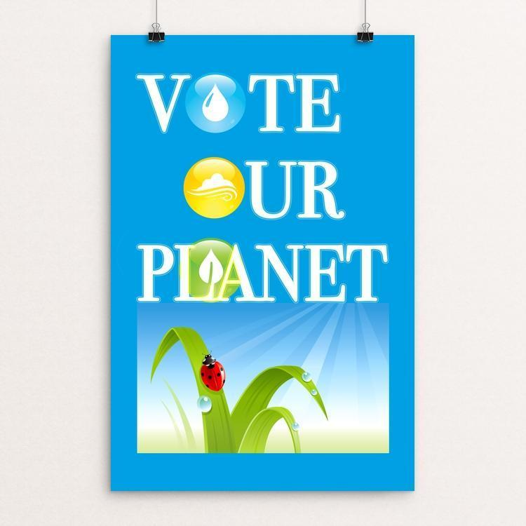 "Vote Our Planet Poster by Anthony Iacuzzi 12"" by 18"" Print / Unframed Print Vote Our Planet"