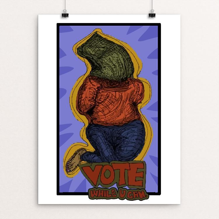 "Vote While You Still Can by Eric Rosner 12"" by 16"" Print / Unframed Print Creative Action Network"