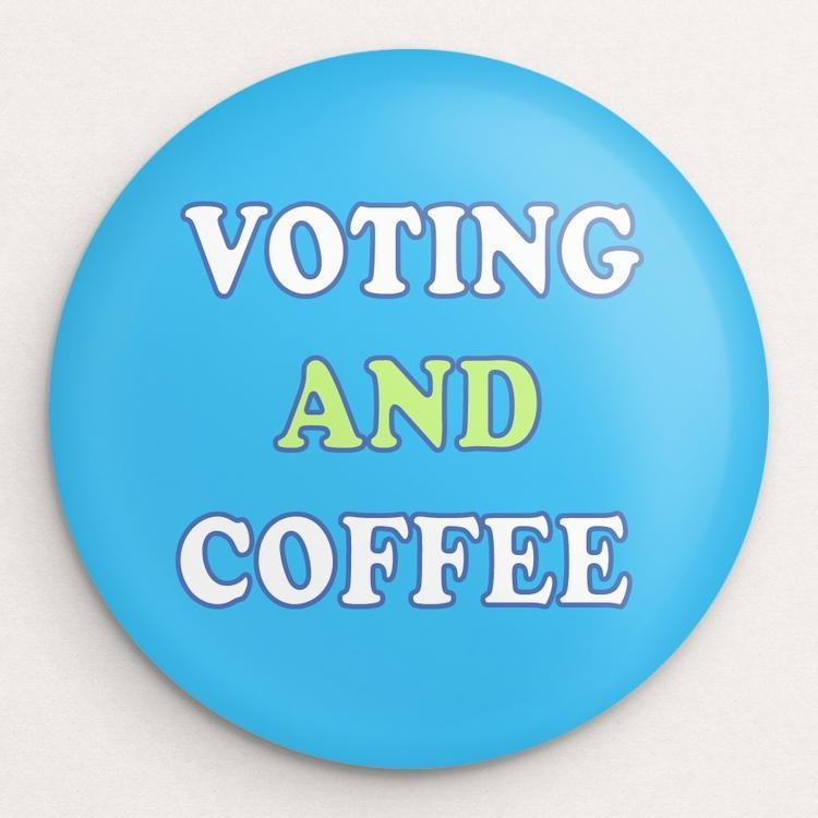 Voting And Coffee Button by Holly Savas