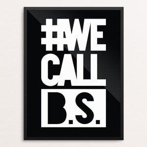 "We Call B.S. by Oscar Hidalgo Balarezo 12"" by 16"" Print / Framed Print Creative Action Network"