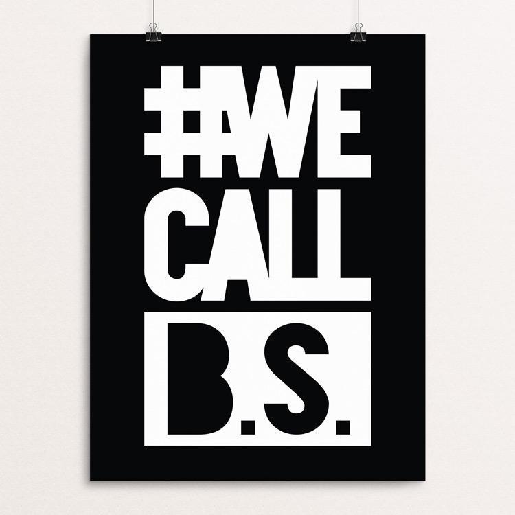"We Call B.S. by Oscar Hidalgo Balarezo 12"" by 16"" Print / Unframed Print Creative Action Network"