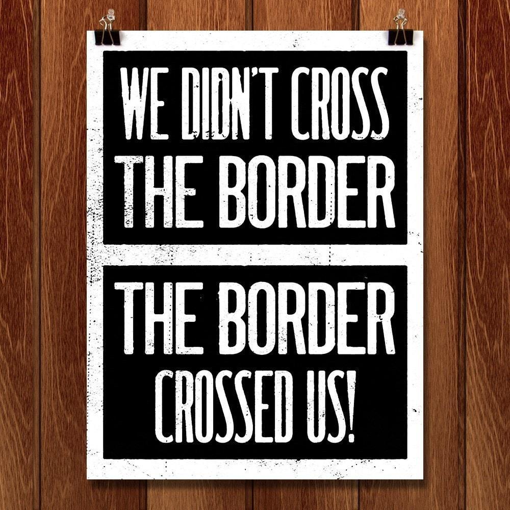 "We Didn't Cross The Border by Mr. Furious 12"" by 16"" Print / Unframed Print Migration Nation"