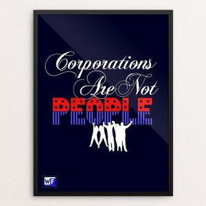 "Without People There Would Be No Corporations by Bob Rubin 18"" by 24"" Print / Framed Print Working Families P(ART)Y"