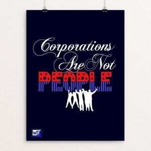 "Without People There Would Be No Corporations by Bob Rubin 18"" by 24"" Print / Unframed Print Working Families P(ART)Y"