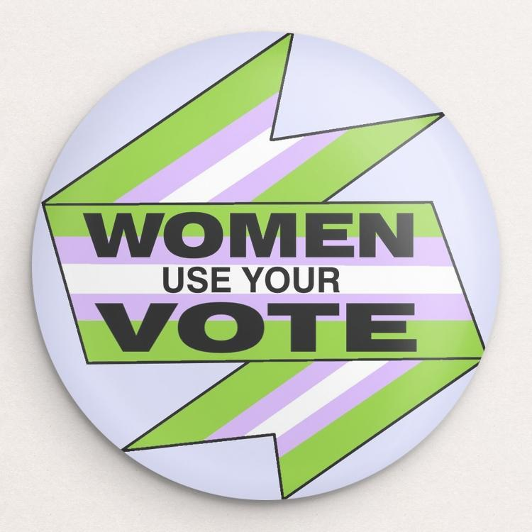 Women, use your vote! Button by Katy Preen