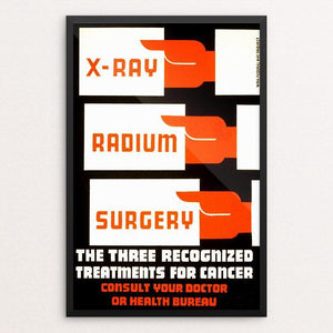 "X-Ray, radium, surgery - the three recognized treatments for cancer Consult your doctor or health bureau 12"" by 18"" Print / Framed Print WPA Federal Art Project"