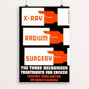 "X-Ray, radium, surgery - the three recognized treatments for cancer Consult your doctor or health bureau 12"" by 18"" Print / Unframed Print WPA Federal Art Project"