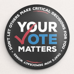 YOUR VOTE MATTERS Button by Brooke Fischer Single Buttons Vote!