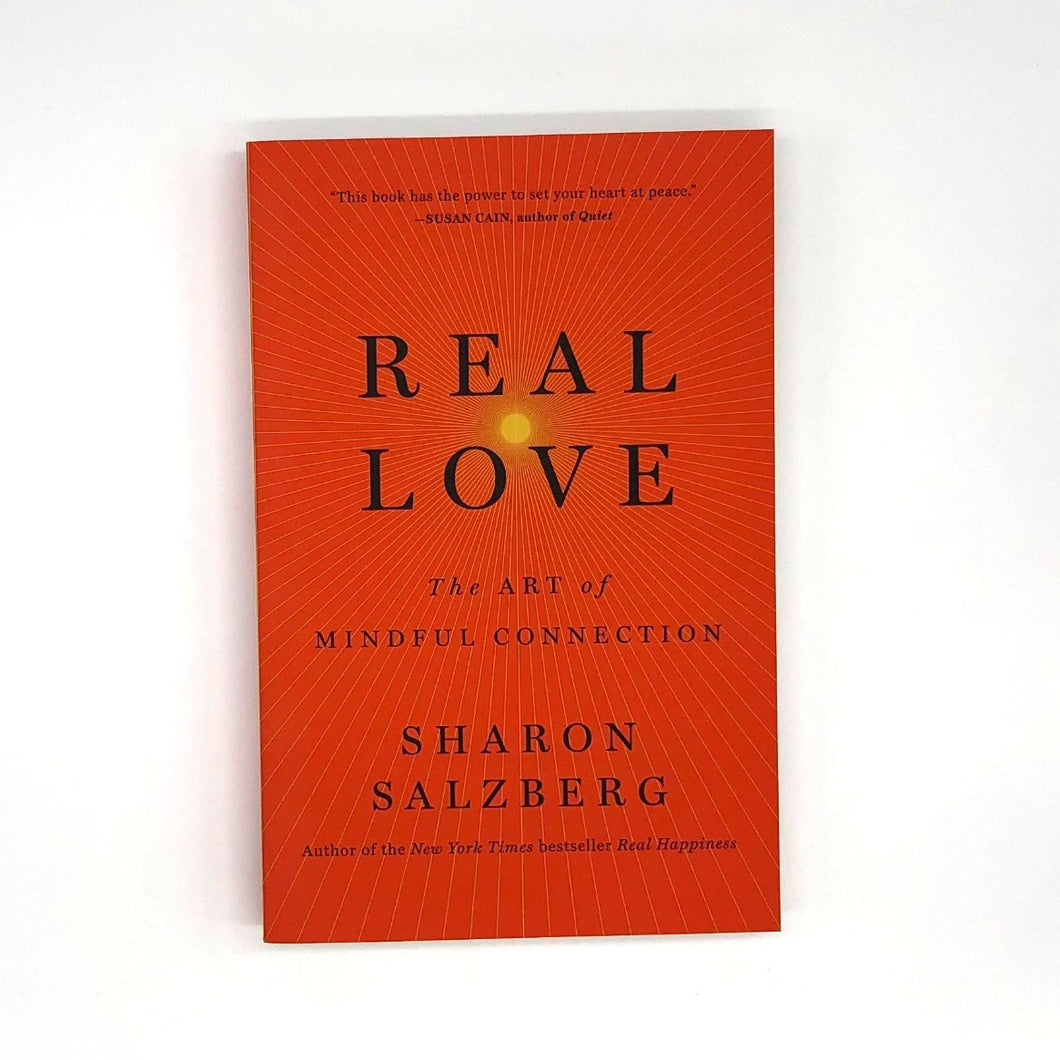 Real Love The Art of Mindful Connection by Sharon Salzberg
