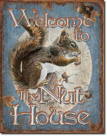 Welcome to the Nut House Tin Sign