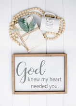 Load image into Gallery viewer, God Knew My Heart Needed You | Framed Wood Sign | Anniversary Sign | Bedroom Sign | Baby Shower Gift | Christian Gift | Bedroom Decor