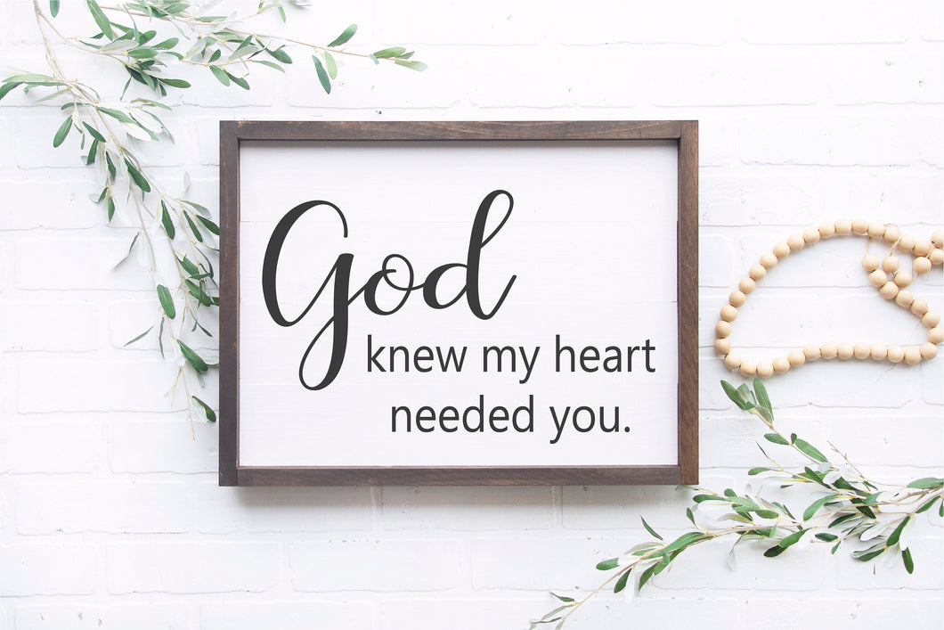 God Knew My Heart Needed You | Framed Wood Sign | Anniversary Sign | Bedroom Sign | Baby Shower Gift | Christian Gift | Bedroom Decor